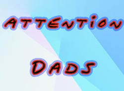 Attention Dads!